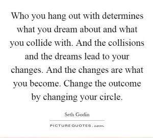 who-you-hang-out-with-determines-what-you-dream-about-and-what-you-collide-with-and-the-collisions-quote-1